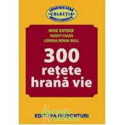 300 retete de hrana vie - Mike Snyder Nancy Faass Lorena Novak Bulled - Orizonturi